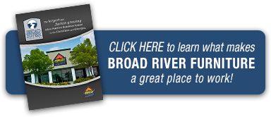 Click Here to learn what makes Broad River Furniture a great place to work!